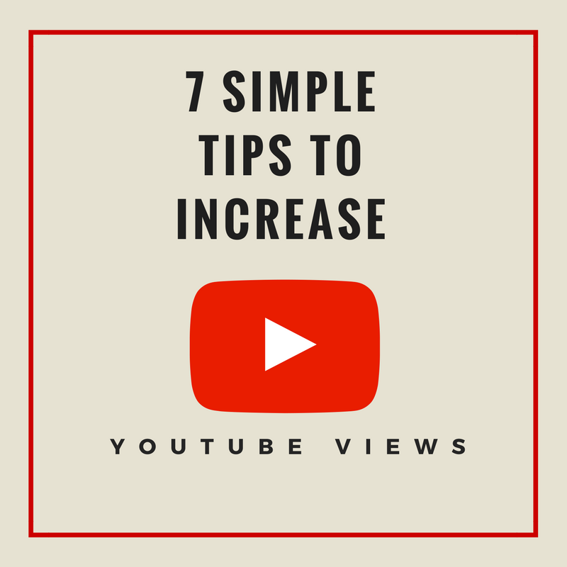 7 Simple Tips To Increase YouTube Views